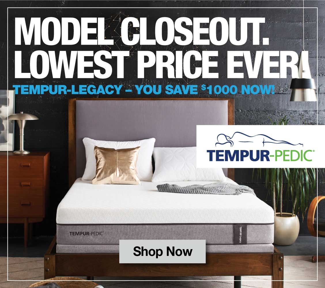 Model Closeout. Lowest Price Ever! Tempur-Legacy - You Save $1000 Now!