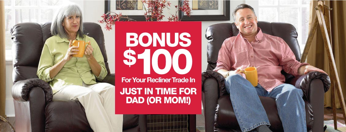 Bonus $100 for yoru recliner trade-in just in time for Dad (or Mom)!