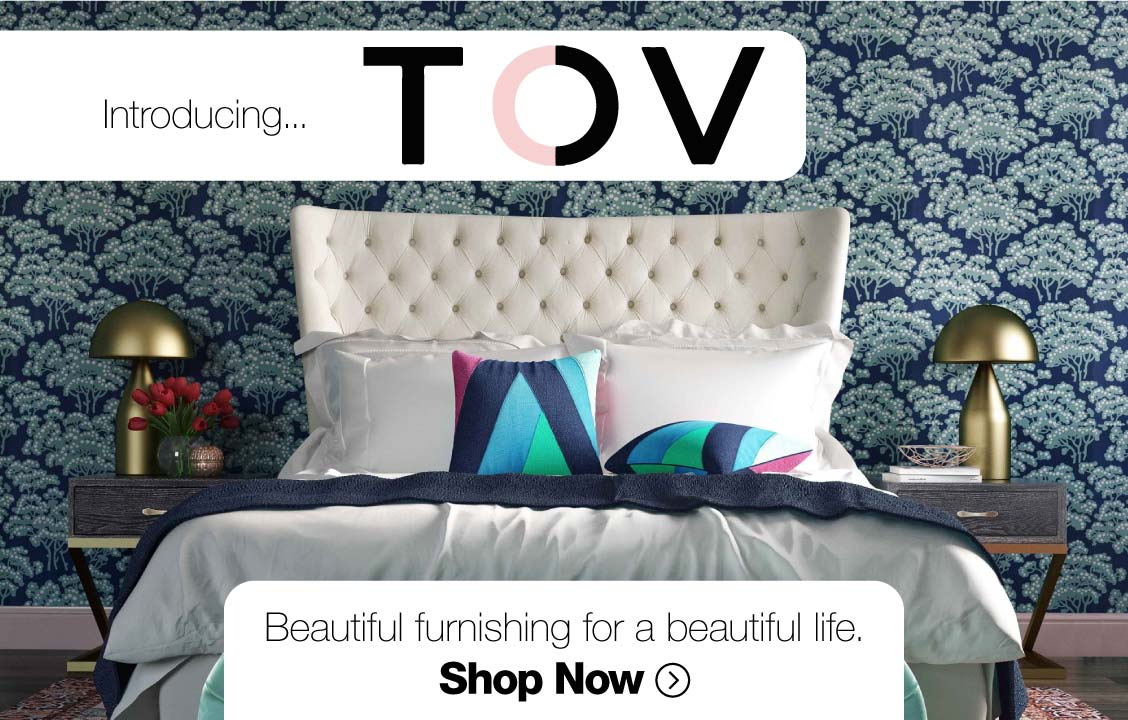 Introducing TOV: Beautiful furnishing for a beautiful life. Shop now.