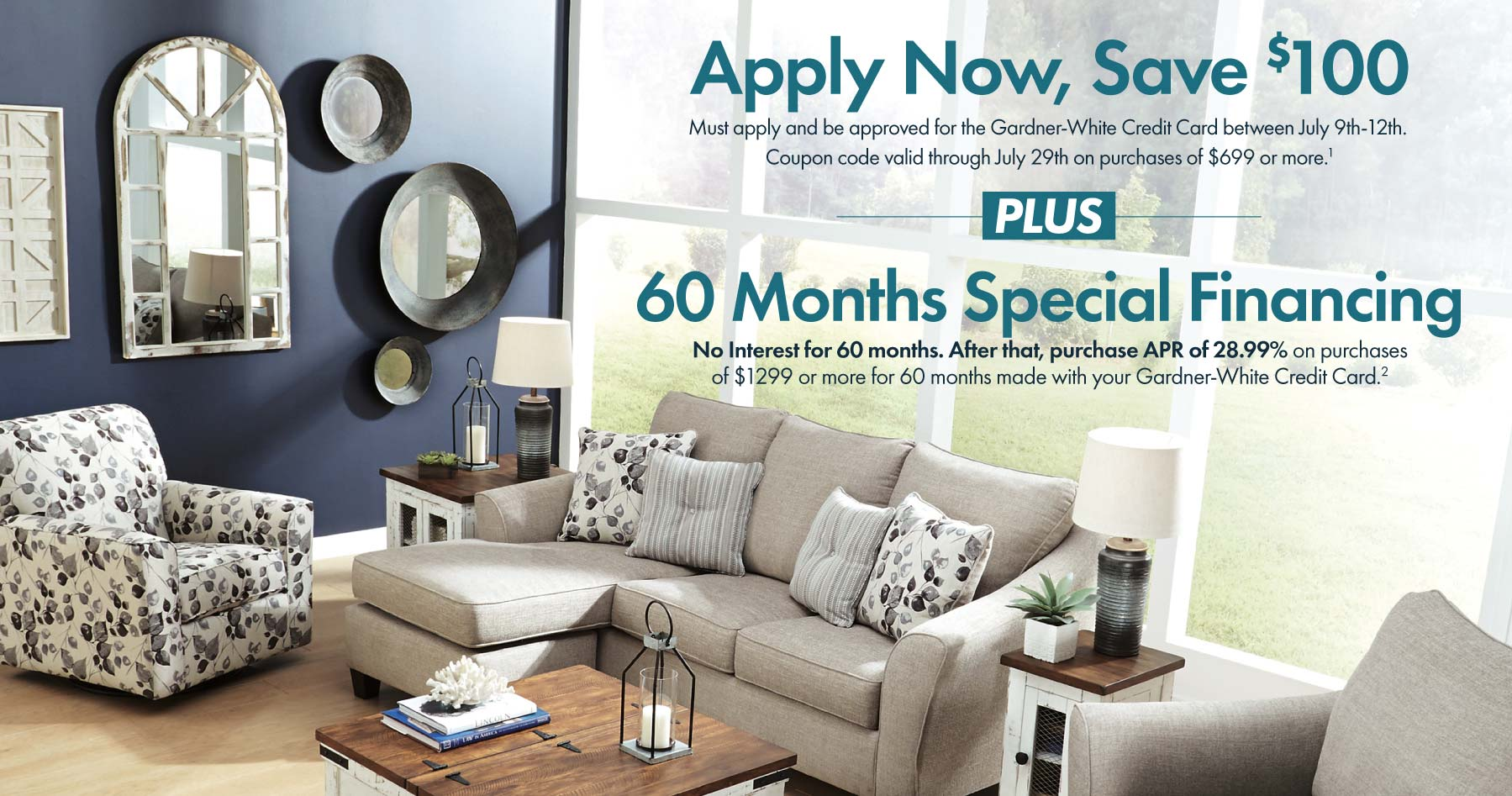Must apply and be approved for the Gardner-White Credit Card between July 9th-12th.  Coupon code valid through July 29th on purchases of $699 or more. Details below.