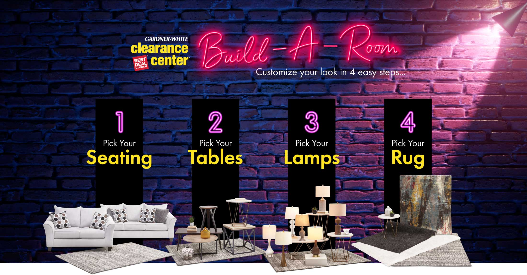 Build-a-Room, customize your look in 4 easy steps: 1 Pick your Seating 2 Pick your Tables 3 Pick your Lamps 4 Pick Your Rug